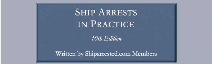 Ship Arrests in Practice 10th Ed.